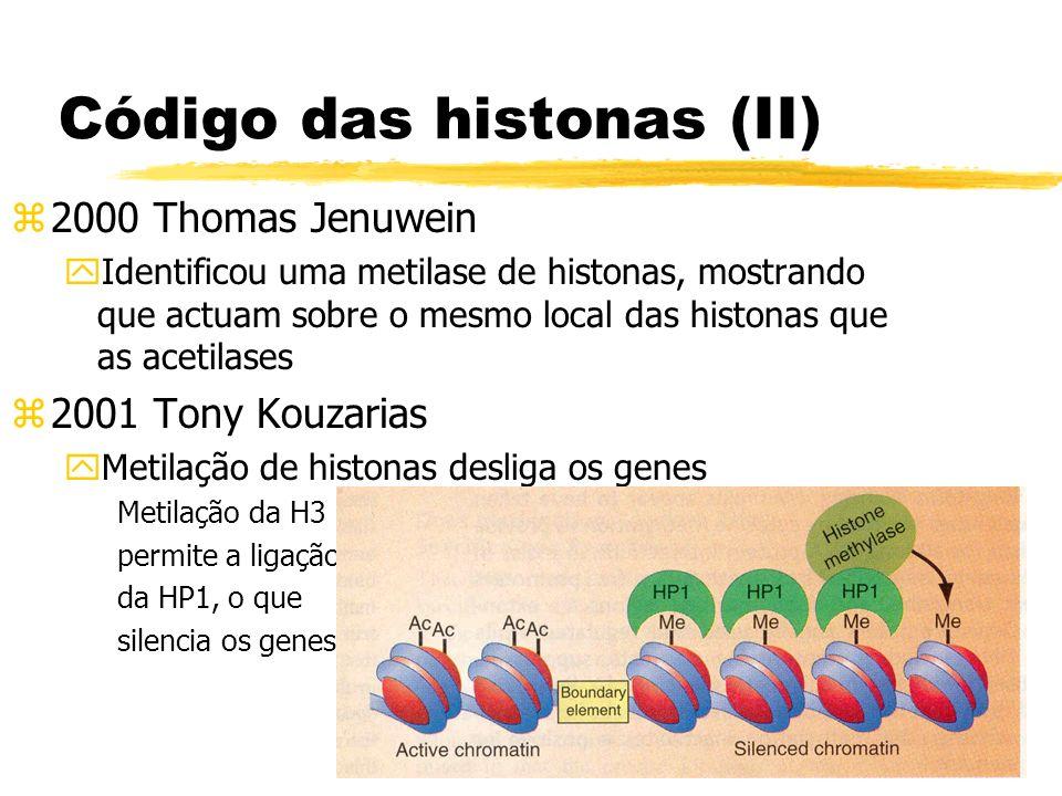 Código das histonas (II) z2000 Thomas Jenuwein yIdentificou uma metilase de histonas, mostrando que actuam sobre o mesmo local das histonas que as ace