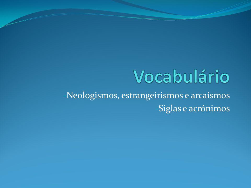 - Neologismos, estrangeirismos e arcaísmos - Siglas e acrónimos