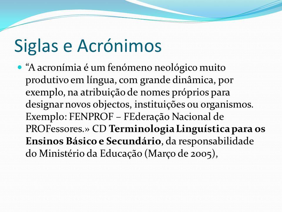 Siglas e Acrónimos A acronímia é um fenómeno neológico muito produtivo em língua, com grande dinâmica, por exemplo, na atribuição de nomes próprios para designar novos objectos, instituições ou organismos.