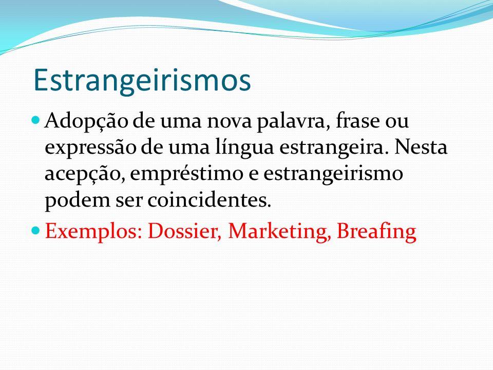 Estrangeirismos Adopção de uma nova palavra, frase ou expressão de uma língua estrangeira.
