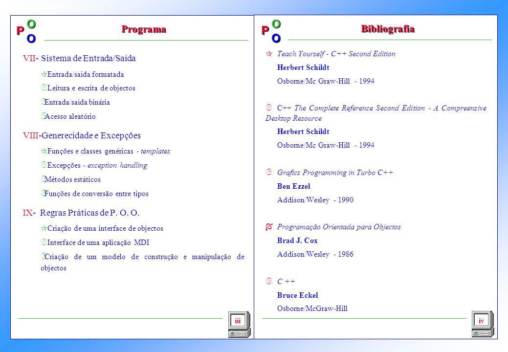 P OO P OO iii Programa VII- Sistema de Entrada/Saída ¶Entrada/saída formatada ·Leitura e escrita de objectos ¸Entrada/saída binária ¹Acesso aleatório