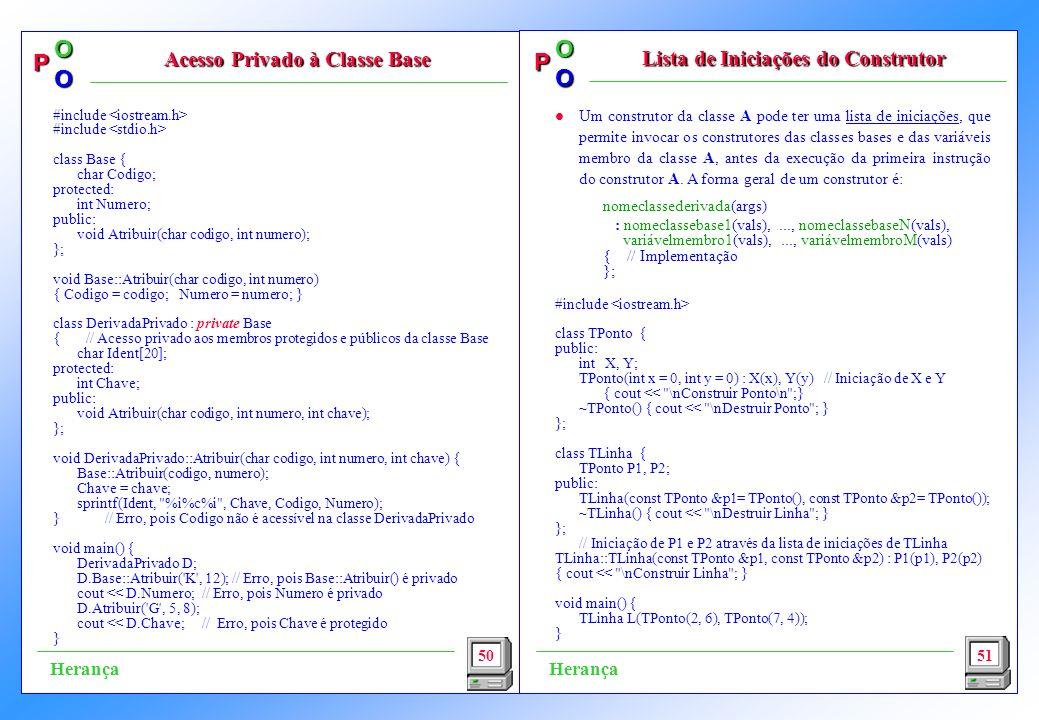 P OO P OO l Um construtor da classe A pode ter uma lista de iniciações, que permite invocar os construtores das classes bases e das variáveis membro da classe A, antes da execução da primeira instrução do construtor A.