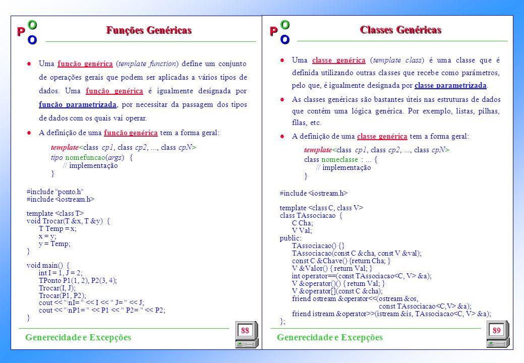 P OO P OO l Uma classe genérica (template class) é uma classe que é definida utilizando outras classes que recebe como parâmetros, pelo que, é igualmente designada por classe parametrizada.