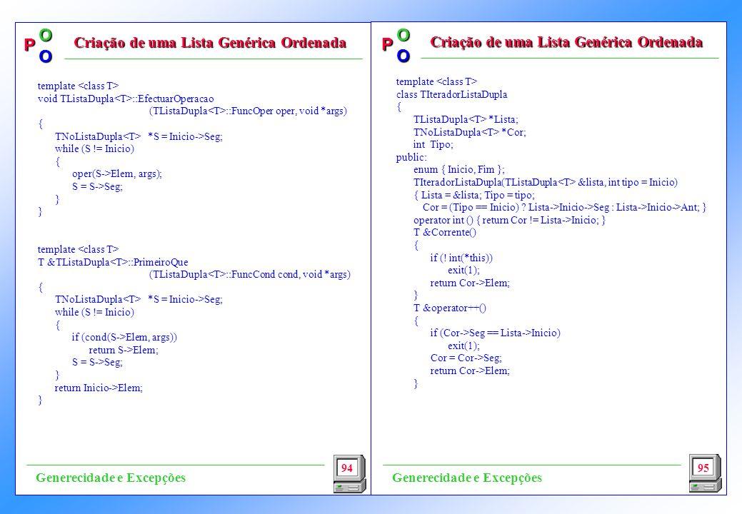 P OO P OO template class TIteradorListaDupla { TListaDupla *Lista; TNoListaDupla *Cor; int Tipo; public: enum { Inicio, Fim }; TIteradorListaDupla(TListaDupla &lista, int tipo = Inicio) { Lista = &lista; Tipo = tipo; Cor = (Tipo == Inicio) .