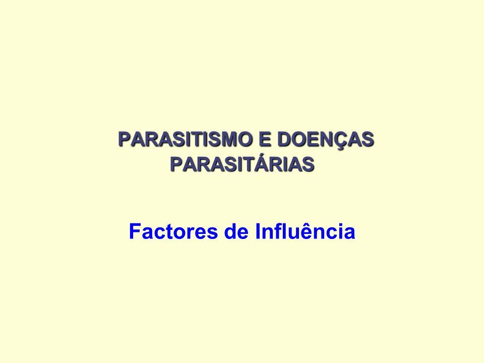 PARASITISMO E DOENÇAS PARASITÁRIAS PARASITISMO E DOENÇAS PARASITÁRIAS Factores de Influência