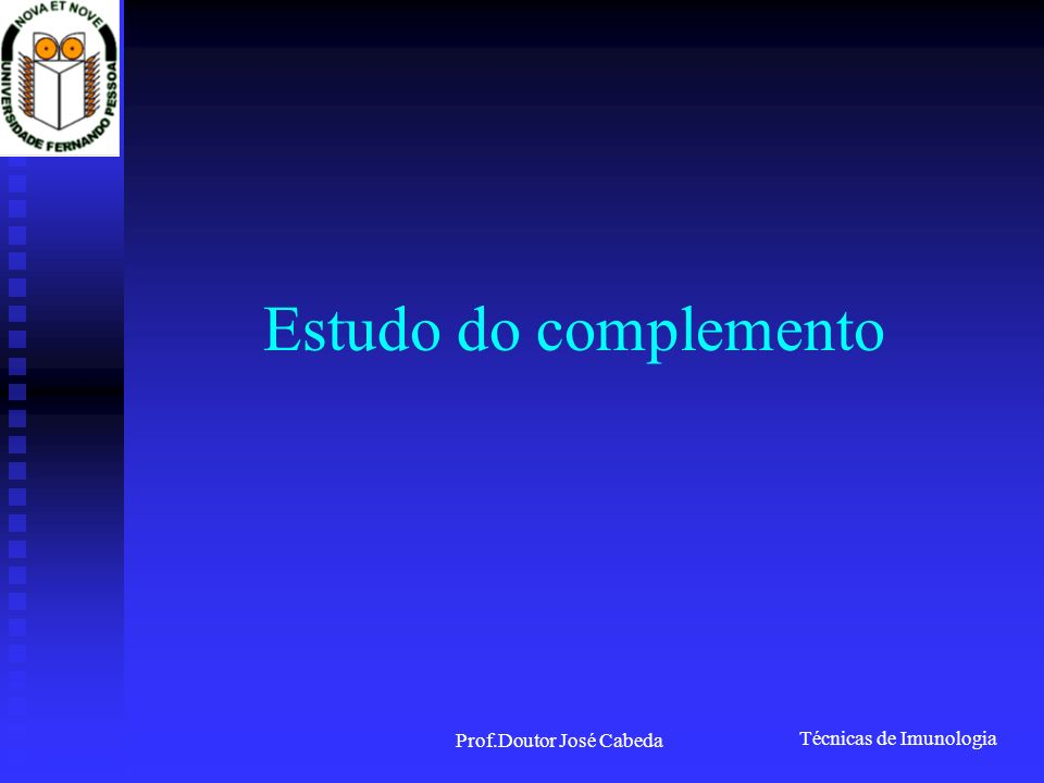 Técnicas de Imunologia Prof.Doutor José Cabeda Estudo do complemento