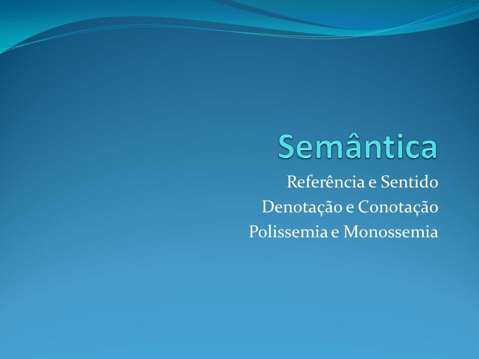 Referência e Sentido Denotação e Conotação Polissemia e Monossemia
