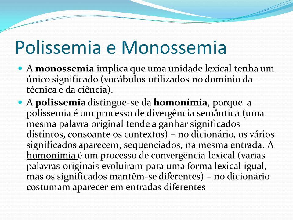 Polissemia e Monossemia A monossemia implica que uma unidade lexical tenha um único significado (vocábulos utilizados no domínio da técnica e da ciênc