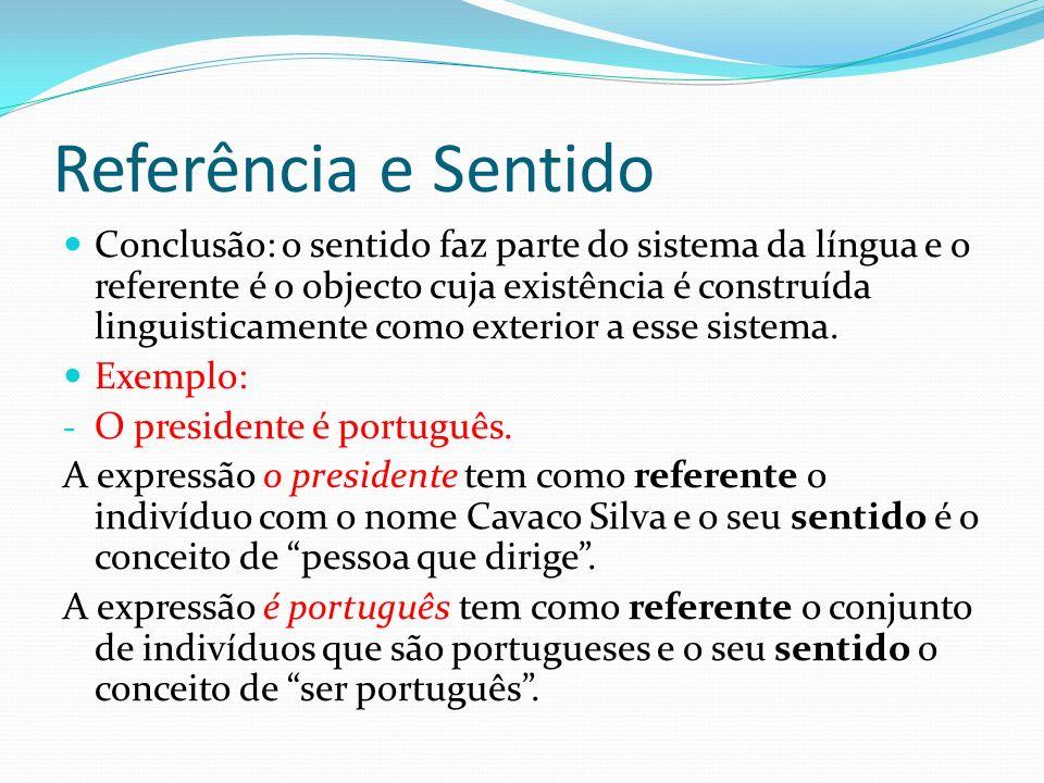 Referência e Sentido Conclusão: o sentido faz parte do sistema da língua e o referente é o objecto cuja existência é construída linguisticamente como