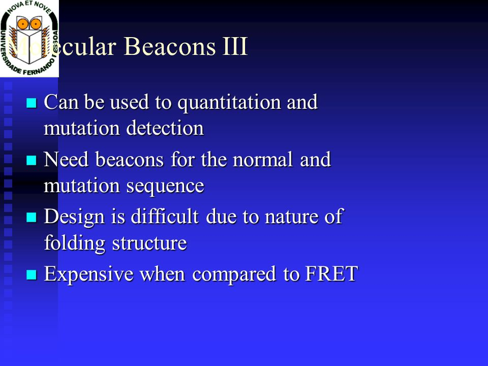 Can be used to quantitation and mutation detection Can be used to quantitation and mutation detection Need beacons for the normal and mutation sequenc