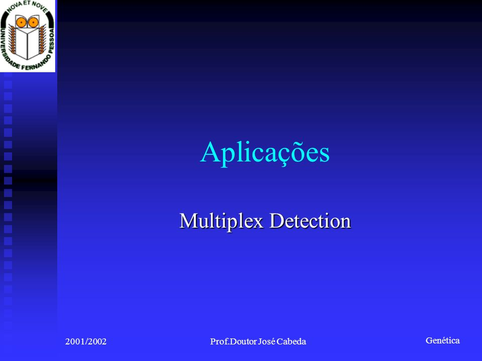 Genética 2001/2002Prof.Doutor José Cabeda Aplicações Multiplex Detection