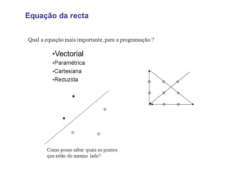 Equação da recta Qual a equação mais importante, para a programação ? Vectorial Paramétrica Cartesiana Reduzida Como posso saber quais os pontos que e
