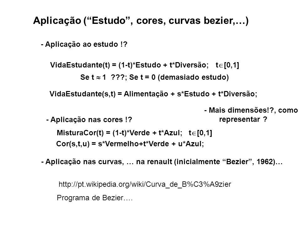 Aplicação (Estudo, cores, curvas bezier,…) - Aplicação ao estudo !? VidaEstudante(t) = (1-t)*Estudo + t*Diversão; t [0,1] Se t 1 ???; Se t = 0 (demasi