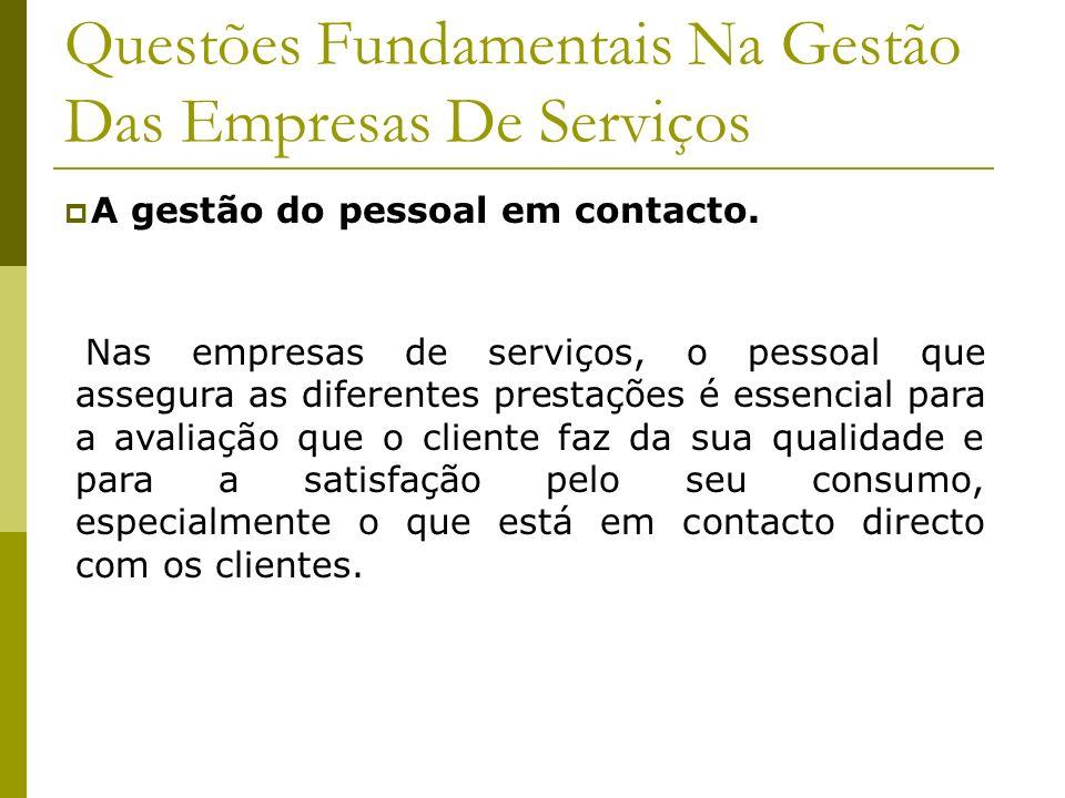 Questões Fundamentais Na Gestão Das Empresas De Serviços A gestão do pessoal em contacto. Nas empresas de serviços, o pessoal que assegura as diferent