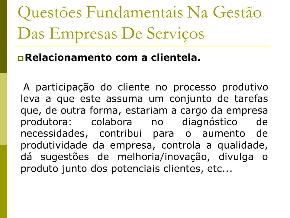 Questões Fundamentais Na Gestão Das Empresas De Serviços Relacionamento com a clientela. A participação do cliente no processo produtivo leva a que es