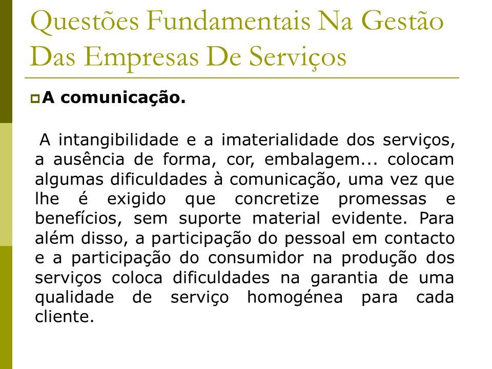 Questões Fundamentais Na Gestão Das Empresas De Serviços A comunicação. A intangibilidade e a imaterialidade dos serviços, a ausência de forma, cor, e