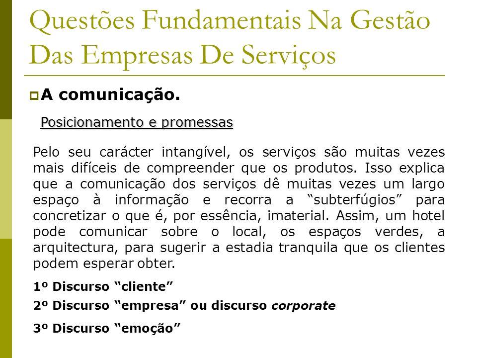 Questões Fundamentais Na Gestão Das Empresas De Serviços A comunicação. Posicionamento e promessas Pelo seu carácter intangível, os serviços são muita