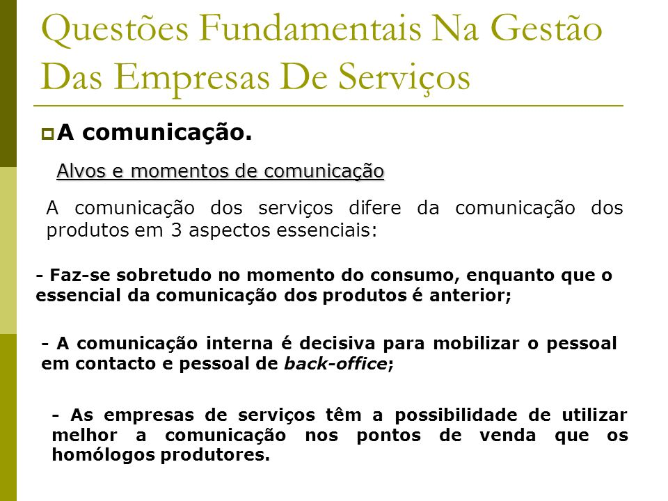 Questões Fundamentais Na Gestão Das Empresas De Serviços A comunicação. Alvos e momentos de comunicação A comunicação dos serviços difere da comunicaç