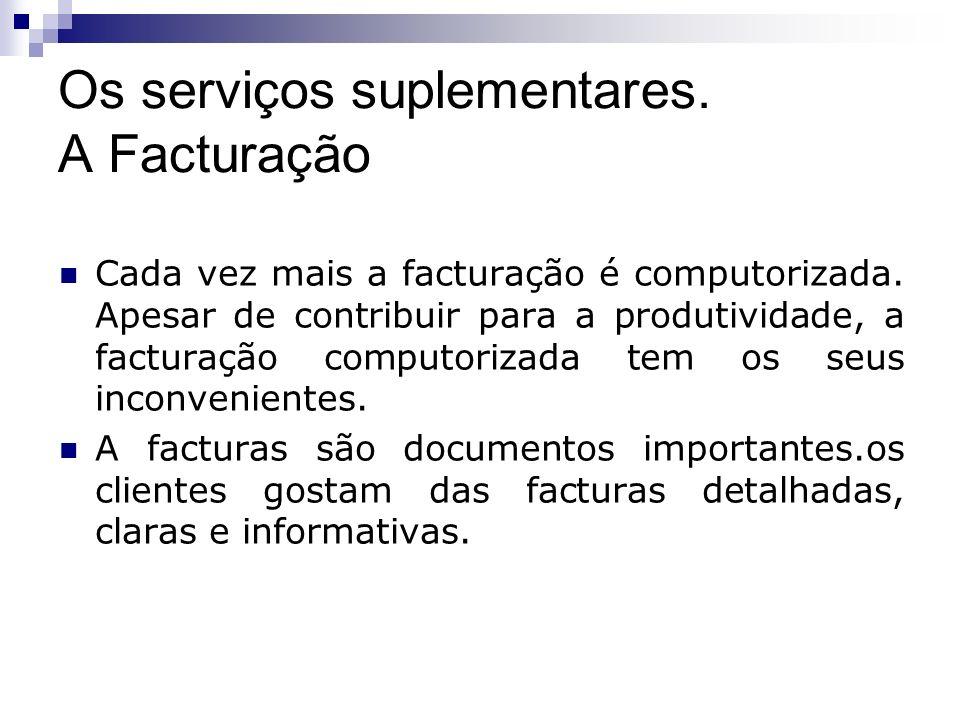 Os serviços suplementares. A Facturação Cada vez mais a facturação é computorizada. Apesar de contribuir para a produtividade, a facturação computoriz