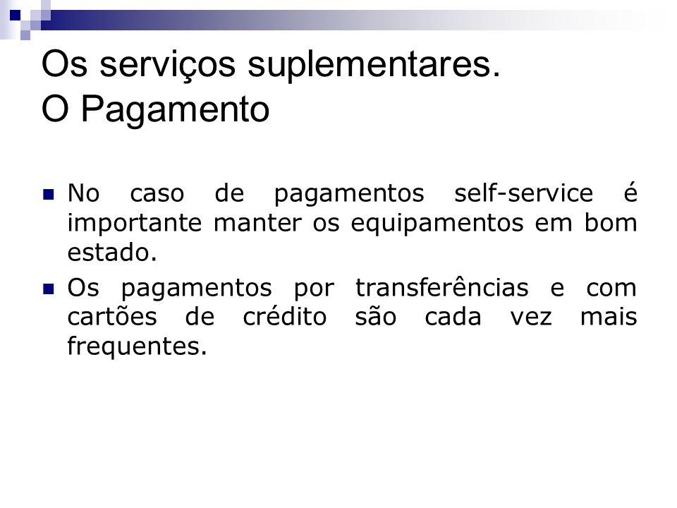 No caso de pagamentos self-service é importante manter os equipamentos em bom estado. Os pagamentos por transferências e com cartões de crédito são ca