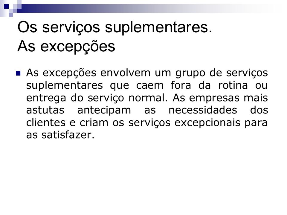 Os serviços suplementares. As excepções As excepções envolvem um grupo de serviços suplementares que caem fora da rotina ou entrega do serviço normal.