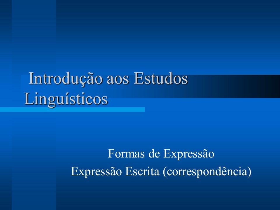 Introdução aos Estudos Linguísticos Introdução aos Estudos Linguísticos Formas de Expressão Expressão Escrita (correspondência)