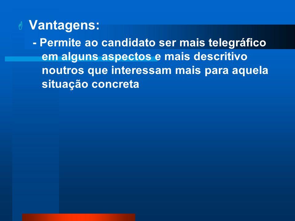 Vantagens: - Permite ao candidato ser mais telegráfico em alguns aspectos e mais descritivo noutros que interessam mais para aquela situação concreta