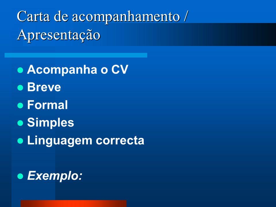 Acompanha o CV Breve Formal Simples Linguagem correcta Exemplo: Carta de acompanhamento / Apresentação