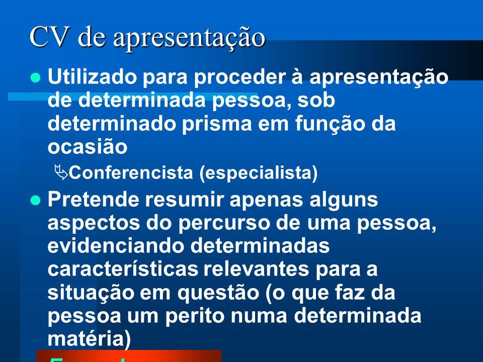 CV de apresentação Utilizado para proceder à apresentação de determinada pessoa, sob determinado prisma em função da ocasião Conferencista (especialis
