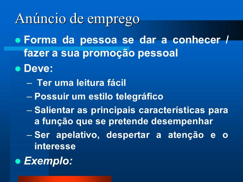 Anúncio de emprego Forma da pessoa se dar a conhecer / fazer a sua promoção pessoal Deve: – Ter uma leitura fácil –Possuir um estilo telegráfico –Sali