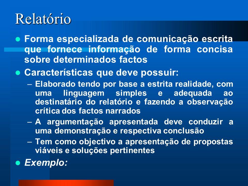 Relatório Forma especializada de comunicação escrita que fornece informação de forma concisa sobre determinados factos Características que deve possui
