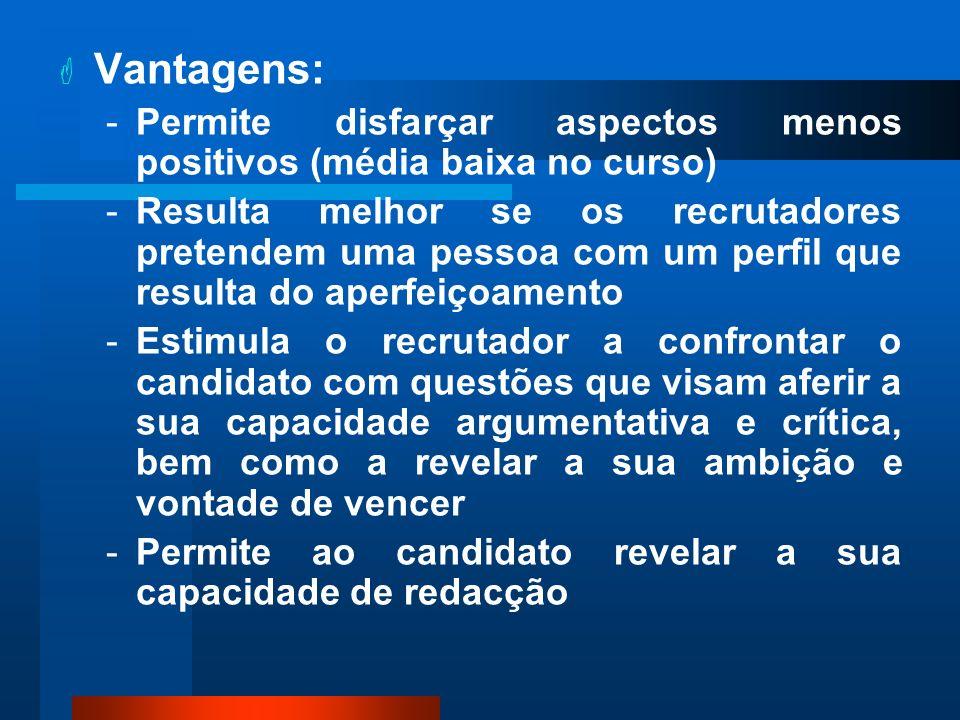 Vantagens: -Permite disfarçar aspectos menos positivos (média baixa no curso) -Resulta melhor se os recrutadores pretendem uma pessoa com um perfil qu