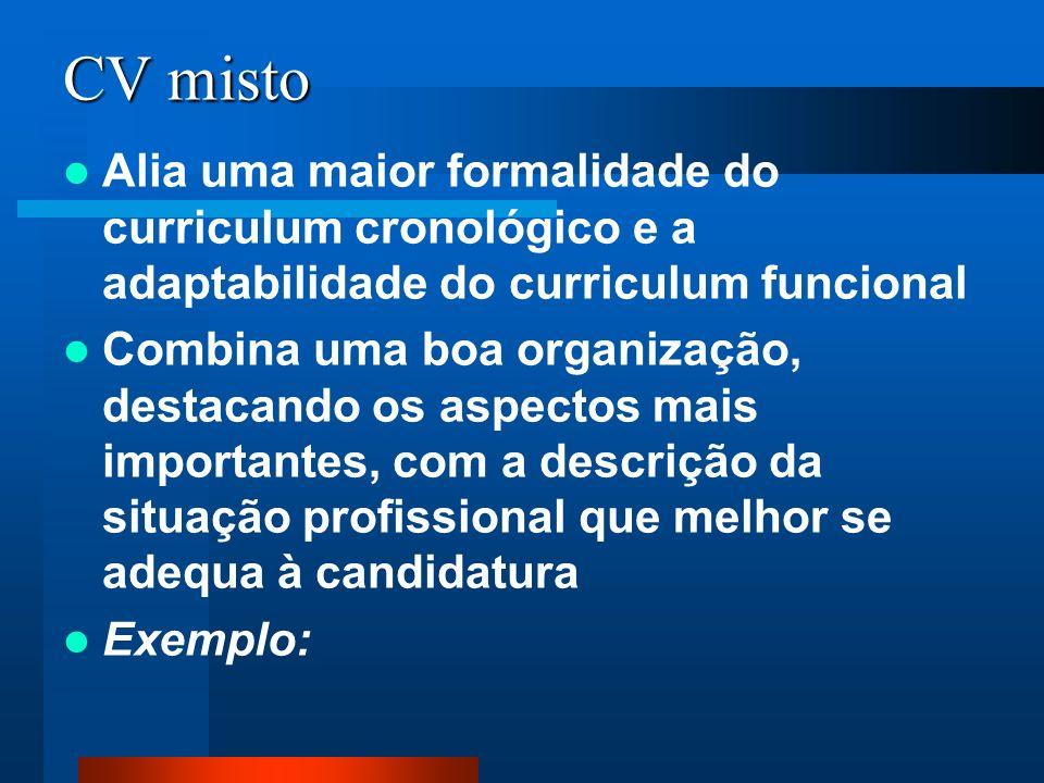 Alia uma maior formalidade do curriculum cronológico e a adaptabilidade do curriculum funcional Combina uma boa organização, destacando os aspectos ma
