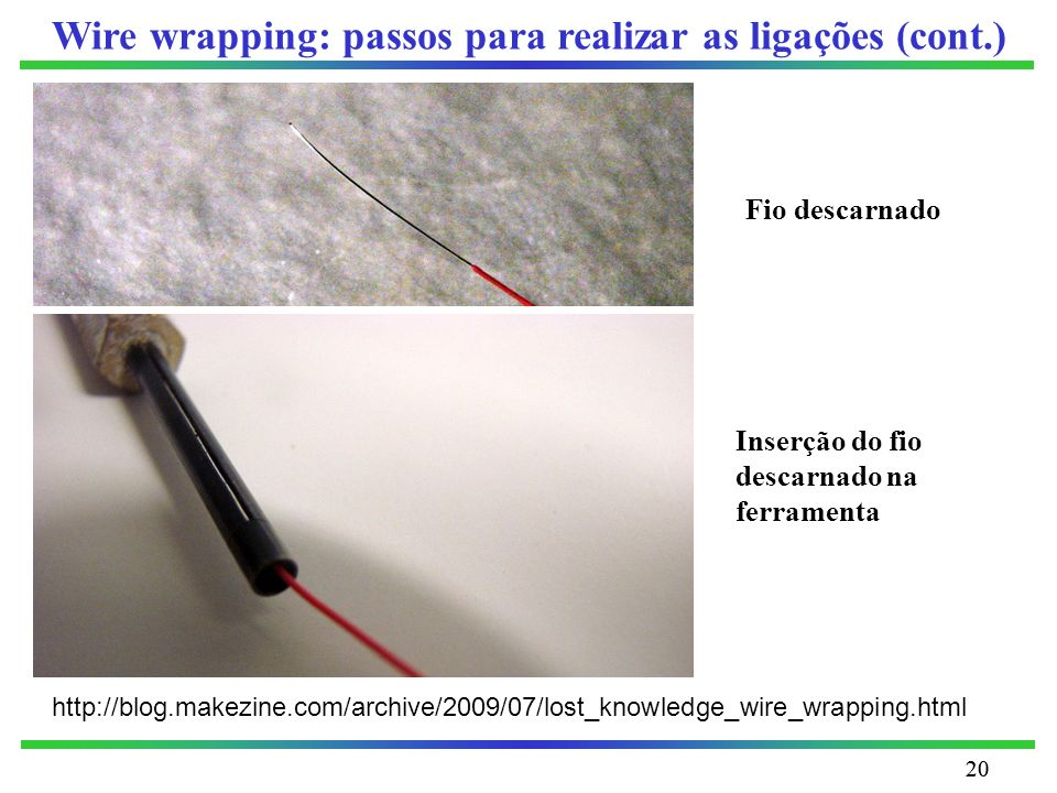 21 Ligação wire wrapping resultante 7 a 9 voltas de fio descarnado em torno do terminal Um terminal permite até 3 ligações wire wrapping Colocação da ferramenta com o fio descarnado na placa A ferramenta é rodada suavemente de modo que o fio se enrole no terminal Wire wrapping: passos para realizar as ligações (cont.)