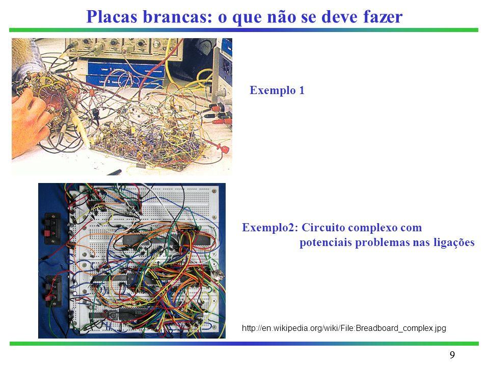 99 Placas brancas: o que não se deve fazer Exemplo 1 Exemplo2: Circuito complexo com potenciais problemas nas ligações http://en.wikipedia.org/wiki/Fi