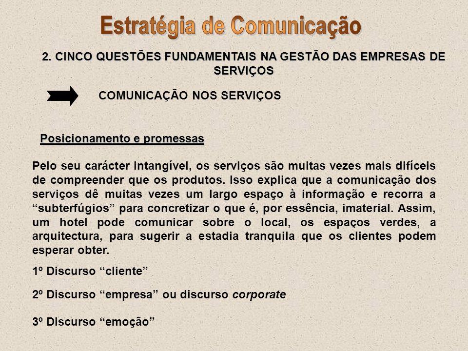 COMUNICAÇÃO NOS SERVIÇOS Posicionamento e promessas Pelo seu carácter intangível, os serviços são muitas vezes mais difíceis de compreender que os pro