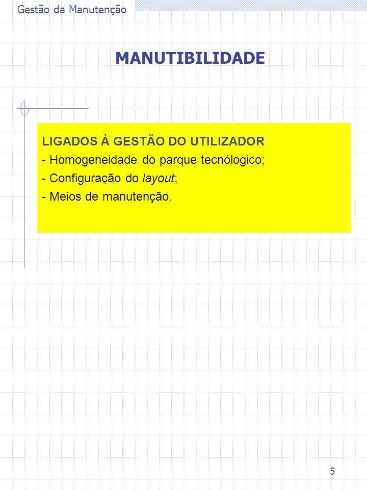 6 Gestão da Manutenção MANUTIBILIDADE LIGADOS À INFORMAÇÃO - Qualidade e extensão do dossier técnico da máquina disponibilizado pelo fabricante; - Normas de instalação, manutenção e utilização.