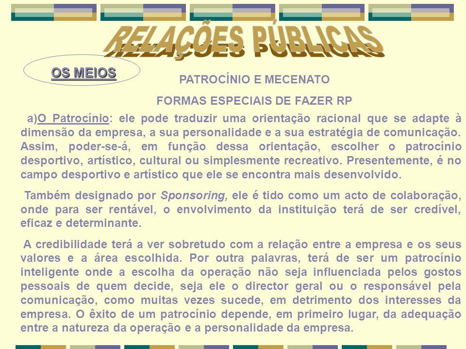 OS MEIOS PATROCÍNIO E MECENATO FORMAS ESPECIAIS DE FAZER RP a)O Patrocínio: ele pode traduzir uma orientação racional que se adapte à dimensão da empr