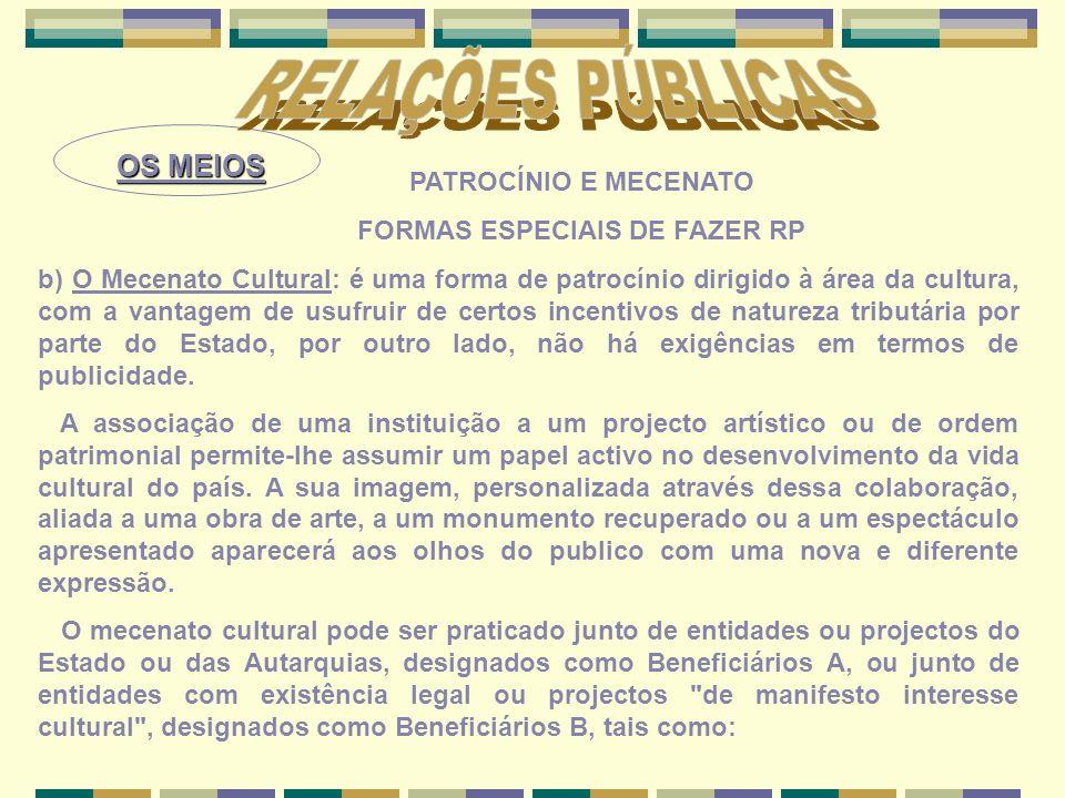 OS MEIOS PATROCÍNIO E MECENATO FORMAS ESPECIAIS DE FAZER RP b) O Mecenato Cultural: é uma forma de patrocínio dirigido à área da cultura, com a vantag