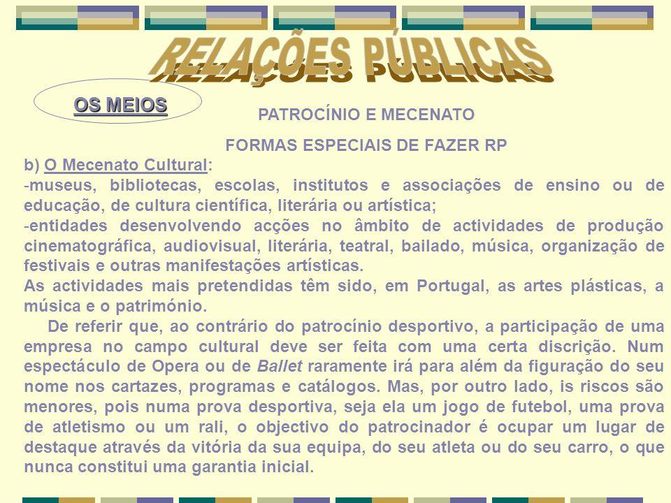 OS MEIOS PATROCÍNIO E MECENATO FORMAS ESPECIAIS DE FAZER RP b) O Mecenato Cultural: -museus, bibliotecas, escolas, institutos e associações de ensino