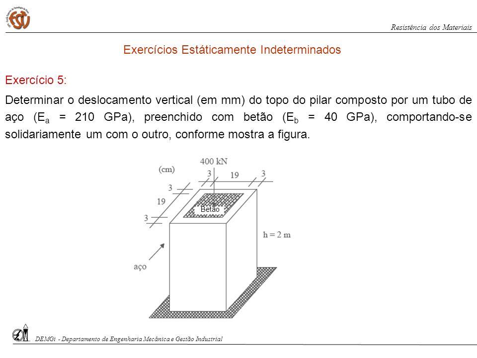 DEMGi - Departamento de Engenharia Mecânica e Gestão Industrial Resistência dos Materiais Determinar o deslocamento vertical (em mm) do topo do pilar