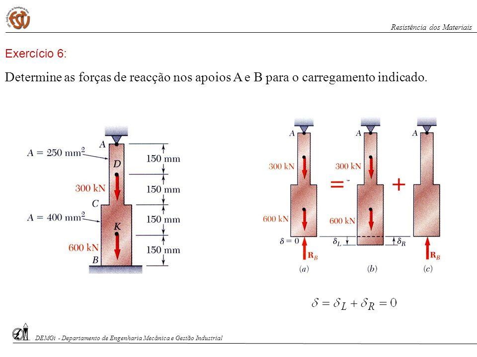 Determine as forças de reacção nos apoios A e B para o carregamento indicado. Exercício 6: DEMGi - Departamento de Engenharia Mecânica e Gestão Indust
