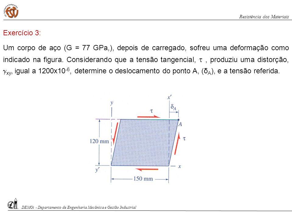 Um corpo de aço (G = 77 GPa,), depois de carregado, sofreu uma deformação como indicado na figura. Considerando que a tensão tangencial,, produziu uma
