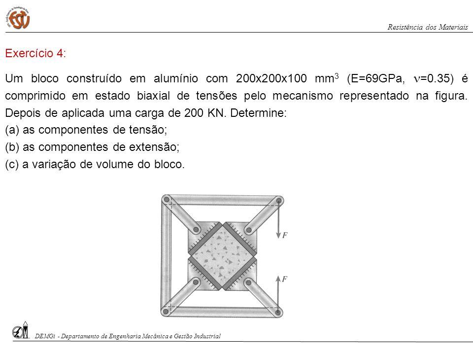 Um bloco construído em alumínio com 200x200x100 mm 3 (E=69GPa, =0.35) é comprimido em estado biaxial de tensões pelo mecanismo representado na figura.