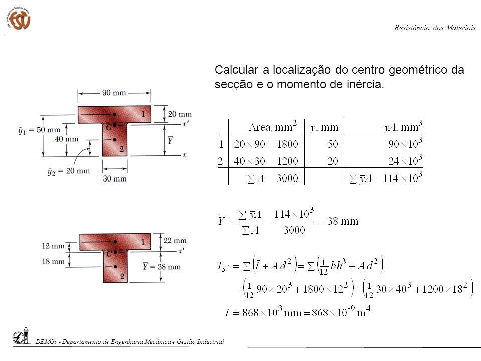 Calcular a localização do centro geométrico da secção e o momento de inércia. DEMGi - Departamento de Engenharia Mecânica e Gestão Industrial Resistên
