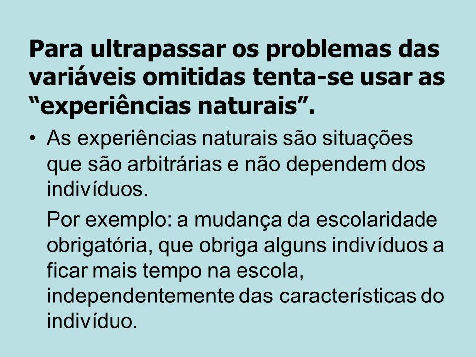 Para ultrapassar os problemas das variáveis omitidas tenta-se usar as experiências naturais.