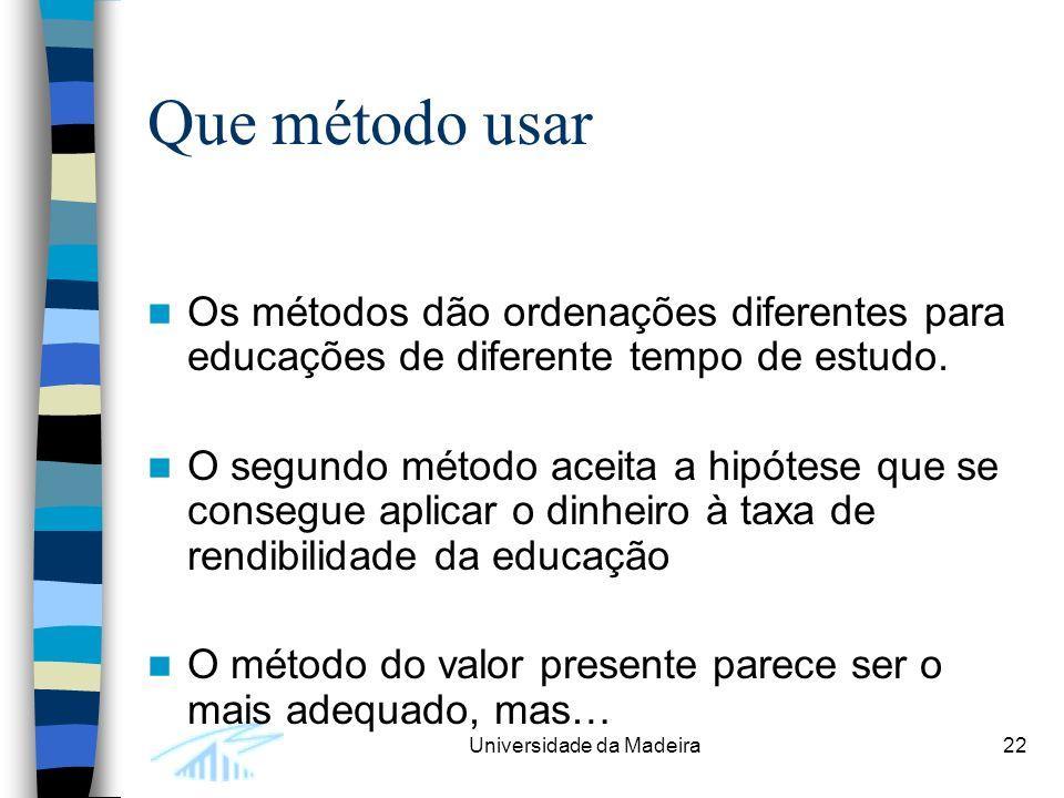 Universidade da Madeira22 Que método usar Os métodos dão ordenações diferentes para educações de diferente tempo de estudo.