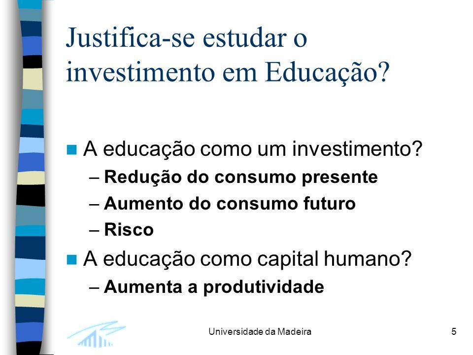 Universidade da Madeira5 Justifica-se estudar o investimento em Educação.