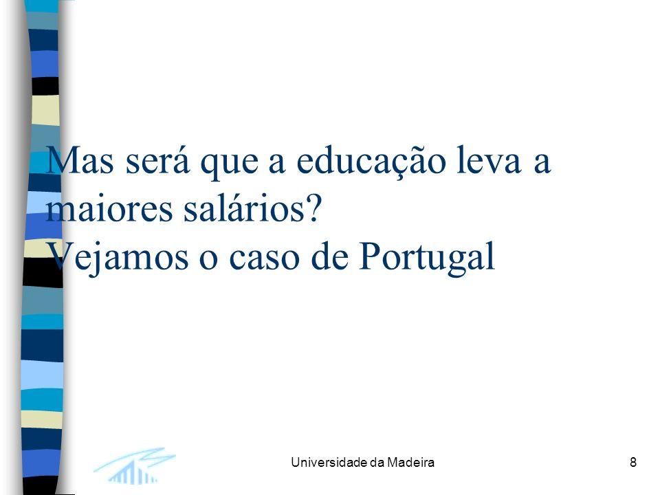 Universidade da Madeira8 Mas será que a educação leva a maiores salários.