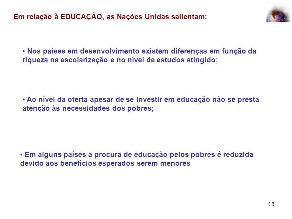 13 Em relação à EDUCAÇÃO, as Nações Unidas salientam: Nos países em desenvolvimento existem diferenças em função da riqueza na escolarização e no níve
